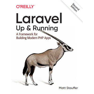 Laravel: Up & Running: A Framework for Building Modern PHP Apps 2nd Edition