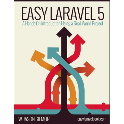 Easy Laravel 5 A Hands On Introduction Using a Real-World Project